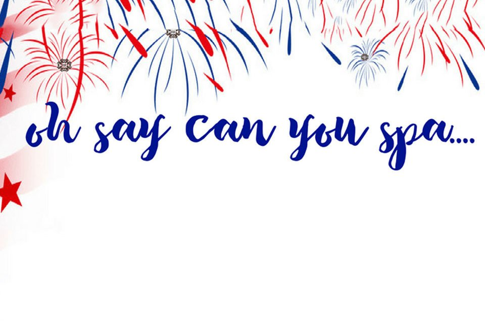 {Oh Say Can You Spa} with a July 4th Declaration of Relaxation!