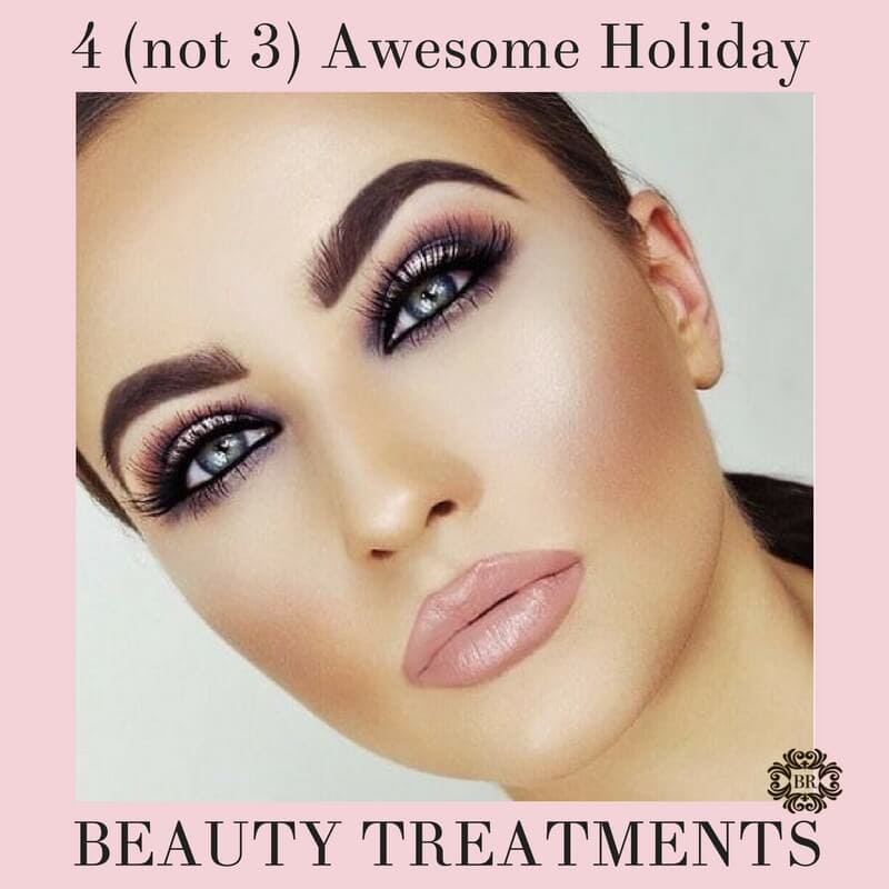 4 (not 3) Awesome Beauty Treatments for the Season